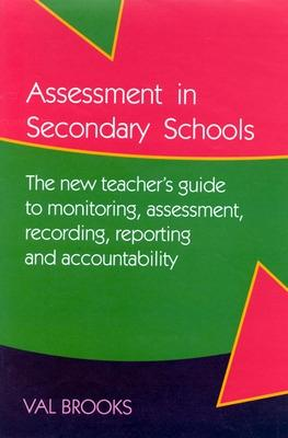 ASSESSMENT IN SECONDARY SCHOOLS by Val Brooks