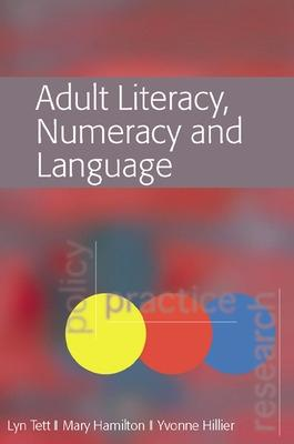 Adult Literacy, Numeracy and Language: Policy, Practice and Research by Lynn Tett