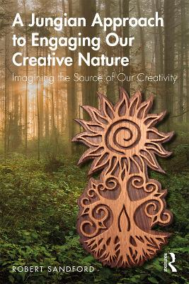 A Jungian Approach to Engaging Our Creative Nature: Imagining the Source of Our Creativity by Robert Sandford