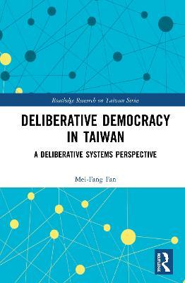 Deliberative Democracy in Taiwan: A Deliberative Systems Perspective book