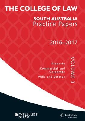 The College of Law SA Practice Papers 2016-2017 - Volume 3 book