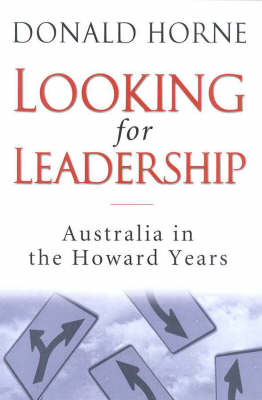 Looking for Leadership: Australia in the Howard Years by Donald Horne