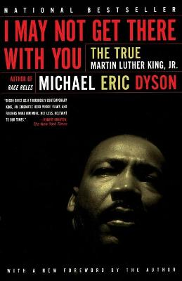 I May Not Get There With You by Michael Eric Dyson