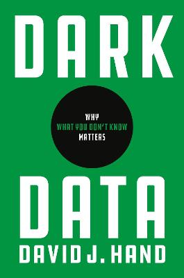 Dark Data: Why What You Don't Know Matters by David Hand