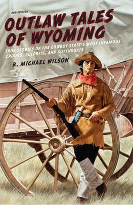 Outlaw Tales of Wyoming by R. Michael Wilson