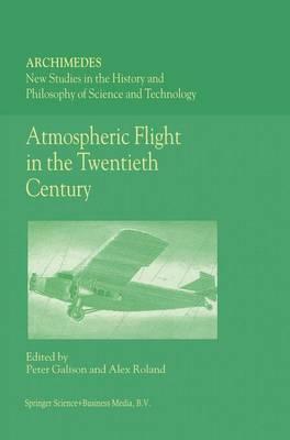 Atmospheric Flight in the Twentieth Century by Alex Roland