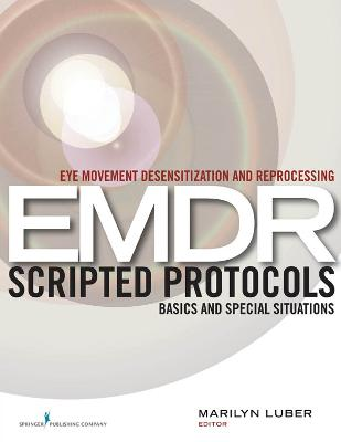 Eye Movement Desensitization and Reprocessing EMDR Scripted Protocols by Marilyn Luber