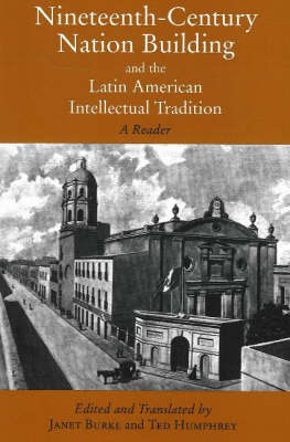 Nineteenth-Century Nation Building and the Latin American Intellectual Tradition by Janet Burke