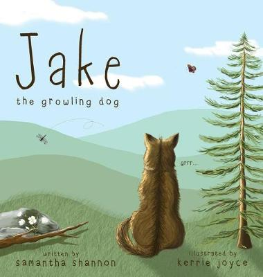 Jake the Growling Dog: A Children's Picture Book about the Power of Kindness, Celebrating Diversity, and Friendship. by Samantha Shannon