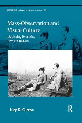 Mass-Observation and Visual Culture: Depicting Everyday Lives in Britain by Lucy D. Curzon