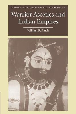 Warrior Ascetics and Indian Empires by William R. Pinch