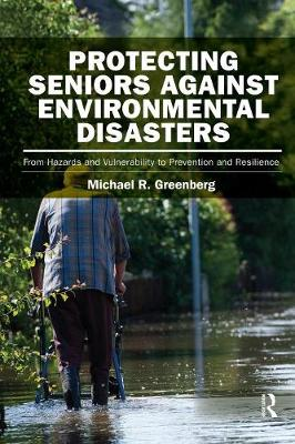 Protecting Seniors Against Environmental Disasters by Michael R. Greenberg