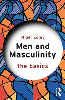 Men and Masculinity: The Basics by Nigel Edley