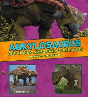 Ankylosaurus and Other Armored Dinosaurs by Kathryn Clay