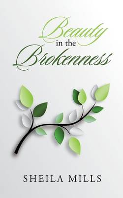 Beauty in the Brokenness by Sheila Mills