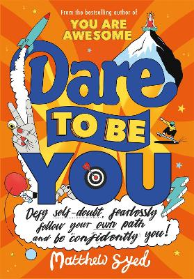 Dare to Be You: Defy Self-Doubt, Fearlessly Follow Your Own Path and Be Confidently You! book