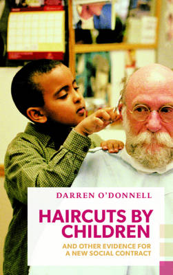 Haircuts by Children, and Other Evidence for a New Social Contract by Darren O'Donnell