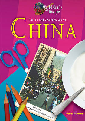 Recipe and Craft Guide to China by Joanne Mattern