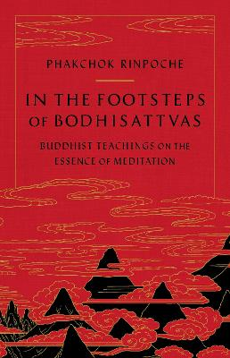 In the Footsteps of Bodhisattvas: Buddhist Teachings on the Essence of Meditation book