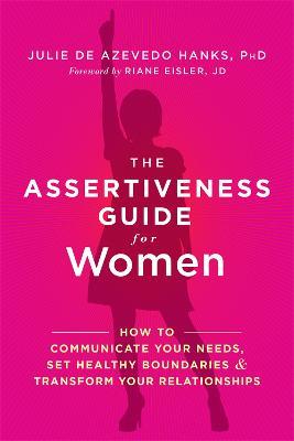 The Assertiveness Guide for Women by Julie de Azevedo Hanks