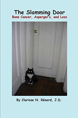The Slamming Door: Bone Cancer, Asperger's, and Loss by Clarisse N Renard