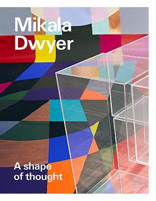 Mikala Dwyer: a shape of thought book