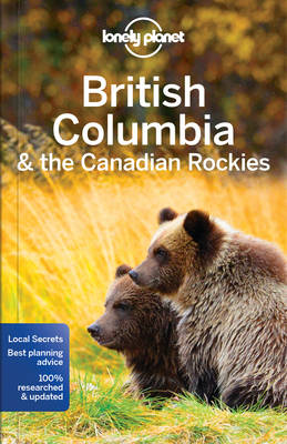 Lonely Planet British Columbia & the Canadian Rockies by Lonely Planet