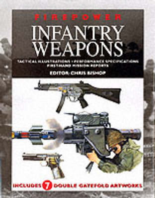 Infantry Weapons: Tactical Illustrations, Performance Specifications, First-hand Mission Reports by Chris Bishop