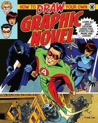 How to Draw Your Own Graphic Novel by Frank Lee