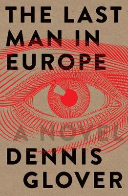 Last Man in Europe: A Novel by Dennis Glover