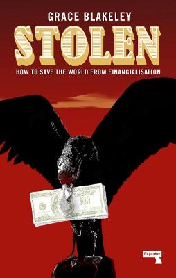 Stolen: How to Save the World from Financialisation by Grace Blakeley