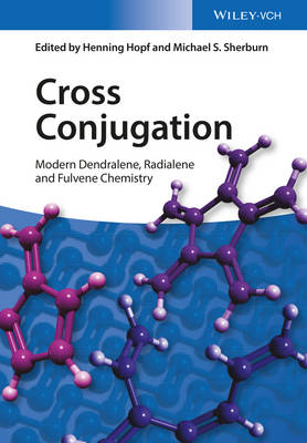 Cross Conjugation - Modern Dendralene, Radialene  and Fulvene Chemistry by Henning Hopf