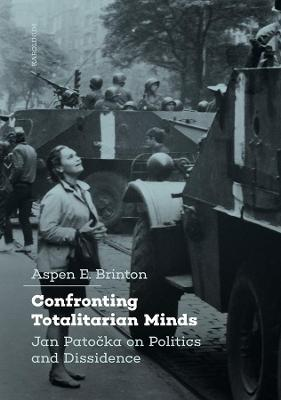 Confronting Totalitarian Minds: Jan Patocka on Politics and Dissidence book