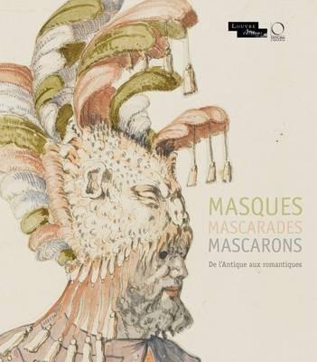 Masques Mascarades Mascarons: De L'antique aux Romantiques by Francoise Viatte