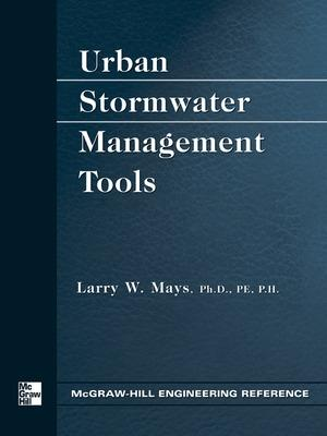 Urban Stormwater Management Tools by Larry W. Mays