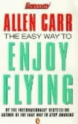 The The Easy Way to Enjoy Flying by Allen Carr