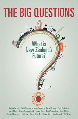 Big Questions: What is New Zealand's Future? by Various Authors