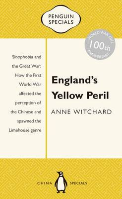 England's Yellow Peril: Sinophobia And The Great War: Penguin Specials book