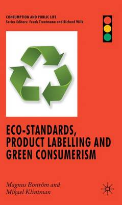 Eco-Standards, Product Labelling and Green Consumerism by Magnus Bostrom
