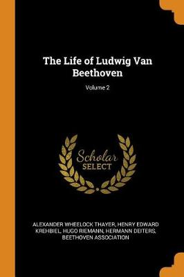 The The Life of Ludwig Van Beethoven; Volume 2 by Alexander Wheelock Thayer