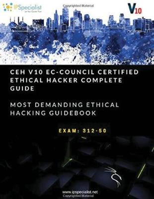 CEH v10: EC-Council Certified Ethical Hacker Complete Training Guide with Practice Questions & Labs by Ip Specialist