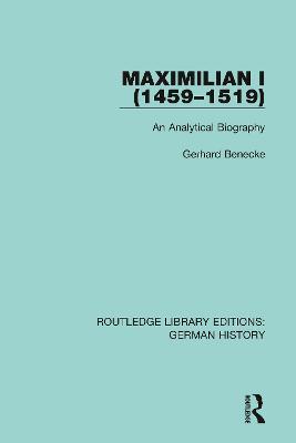 Maximilian I (1459-1519): An Analytical Biography book