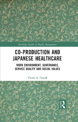 Co-production and Japanese Healthcare: Work Environment, Governance, Service Quality and Social Values book