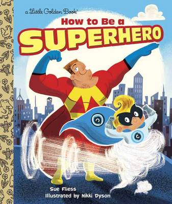 How to be a Superhero by Sue Fliess