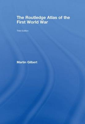 The Routledge Atlas of the First World War by Martin Gilbert