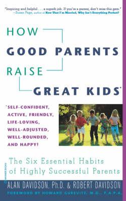 How Good Parents Raise Great Kids by Alan Davidson