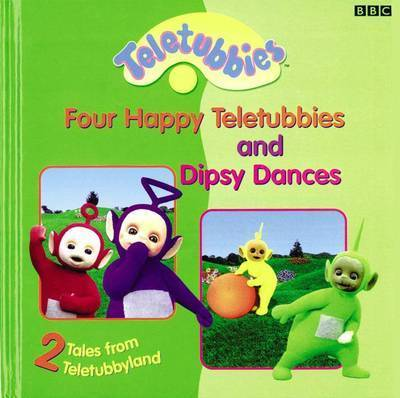"2 Tales from Teletubbyland: Four Happy Teletubbies and Dipsy: ""Four Happy Teletubbies"" and ""Dipsy Dances"" - 2 Tales from Teletubbyland by Andrew Davenport"