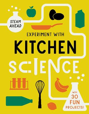 Experiment with Kitchen Science: Fun projects to try at home by Nick Arnold