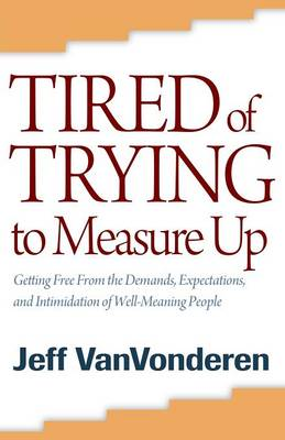 Tired of Trying to Measure Up by Jeff Van Vonderen