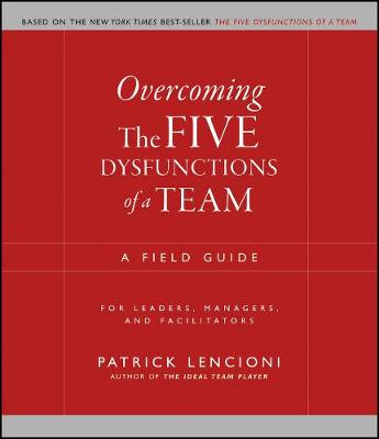Overcoming the Five Dysfunctions of a Team by Patrick M. Lencioni